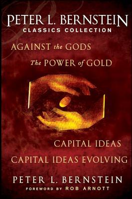 Peter L. Bernstein Classics Collection: Capital Ideas, Against the Gods, the Power of Gold and Capital Ideas Evolving