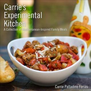 Carrie's Experimental Kitchen by Carrie Palladino Farias