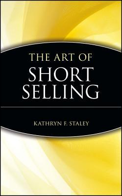 The Art of Short Selling by Kathryn F. Staley