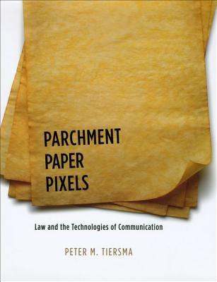 Parchment, Paper, Pixels: Law and the Technologies of Communication
