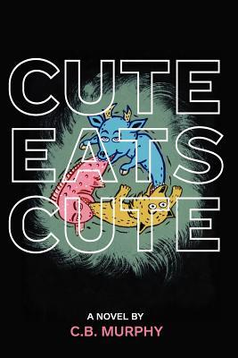 Cute Eats Cute by C.B. Murphy