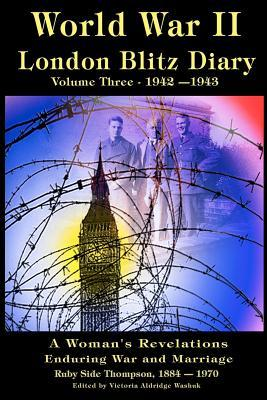 World War II London Blitz Diary: A Woman's Revelations of War and Marriage, Volume 3