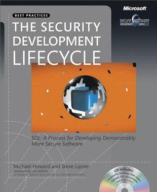 The Security Development Lifecycle: SDL: A Process for Developing Demonstrably More Secure Software