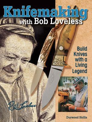 Knifemaking with Bob Loveless: Build Knives with a Living Legend
