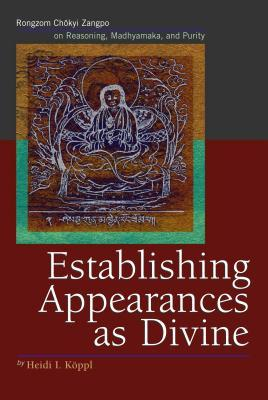 Establishing Appearances as Divine: Rongzom Chokyi Zangpo on Reasoning, Madhyamaka, and Purity