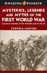 Mysteries, Legends And Myths Of The First World War by Cynthia J. Faryon