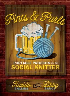 Pints and Purls: Portable Projects for the Social Knitter