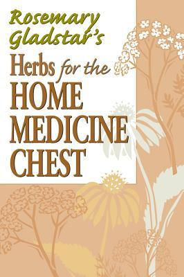 Herbs for the Home Medicine Chest by Rosemary Gladstar