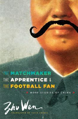 The Matchmaker, the Apprentice, and the Football Fan: More Stories of China (Weatherhead Books on Asia)