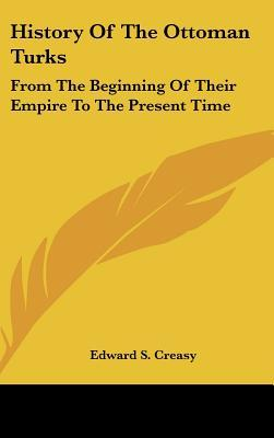 History of the Ottoman Turks by Edward Shepherd Creasy