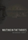 Waiting in the Throes by Maddox Grey