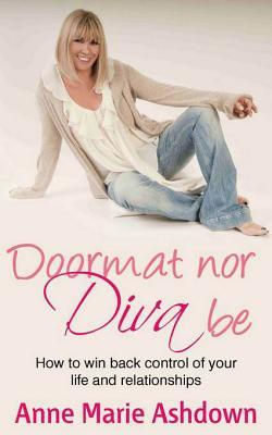 Doormat Nor Diva Be: How to Win Back Control of Your Life and Relationships