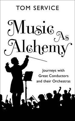 Music as Alchemy by Tom Service