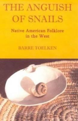 The Anguish of Snails: Native American Folklore in the West (Folklife of the West, Vol. 2)