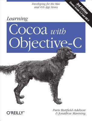 Learning Cocoa with Objective-C: Developing for the Mac and IOS App Stores