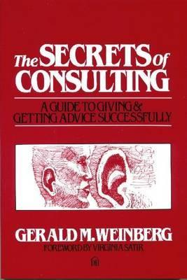 The Secrets of Consulting: A Guide to Giving and Getting Advice Successfully