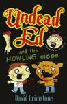 Undead Ed and the Howling Moon. by David Grimstone