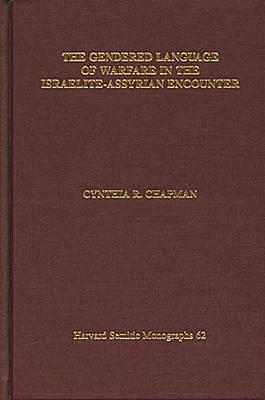 The Gendered Language of Warfare in the Israelite-Assyrian En... by Cynthia R. Chapman