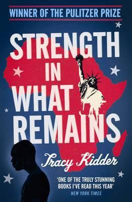 Strength in What Remains. Tracy Kidder