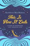 This is How it Ends by Kathleen MacMahon