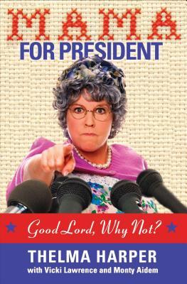 Mama for President: Good Lord, Why Not?