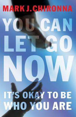 You Can Let Go Now: It's Okay to Be Who You Are