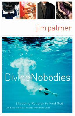 Divine Nobodies: Shedding Religion to Find God (and the Unlikely People Who Help You)