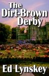 The Dirt-Brown Derby by Ed Lynskey