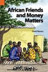 African Friends and Money Matters: Observations from Africa (Publications in Ethnography Series, Vol. 37)