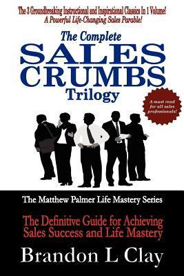 The Complete Sales Crumbs Trilogy by Brandon L. Clay