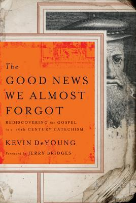 The Good News We Almost Forgot by Kevin DeYoung