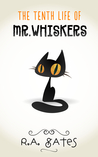 The Tenth Life of Mr. Whiskers by R.A. Gates