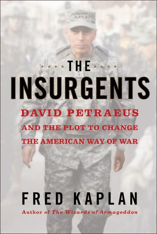 The Insurgents: David Petraeus and the Plot to Change the American Way of War