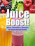 Juice Boost!: Juices, Smoothies and Boosters for Supercharged Health