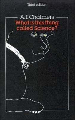 What Is This Thing Called Science? by Alan F. Chalmers