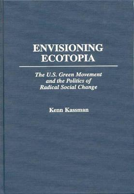 Envisioning Ecotopia: The U.S. Green Movement and the Politics of Radical Social Change