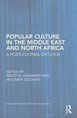 Popular Culture in the Middle East and North Africa: A Postcolonial Outlook