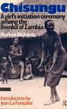 Chisungu: A Girl's Initiation Ceremony Among the Bemba of Zambia