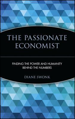 The Passionate Economist: Finding the Power and Humanity Behind the Numbers