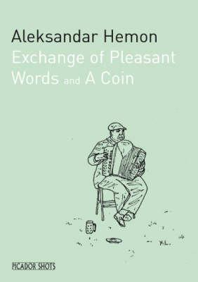 Exchange of Pleasant Words & A Coin by Aleksandar Hemon