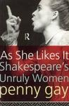 As She Likes It: Shakespeare's Unruly Women (Gender in Performance)
