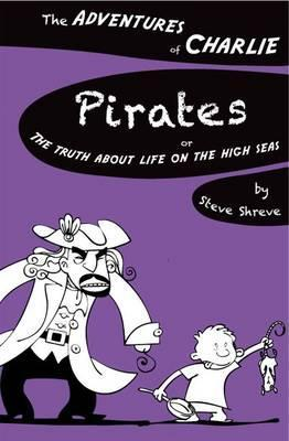 Pirates, Or, the Truth about Life on the High Seas