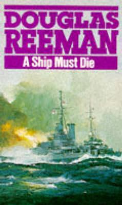 A Ship Must Die by Douglas Reeman