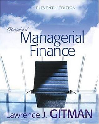 freeware gitman principles of managerial finance 11th edition Editions for principles of managerial finance: 0321267613 (hardcover published in 2005), 0132728648 (nook published in 2011), 0321524136 (hardcover publi.