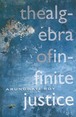 The Algebra Of Infinite Justice by Arundhati Roy