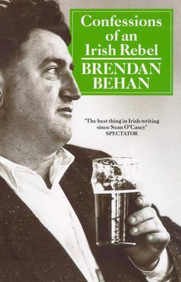 Confessions of an Irish Rebel by Brendan Behan