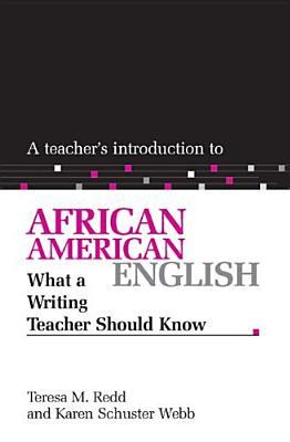 A Teacher's Introduction to African American English: What a Writing Teacher Should Know