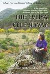 The Evliya Elebi Way: Turkey's First Long-Distance Walking and Riding Route. Caroline Finkel and Kate Clow with Donna Landry