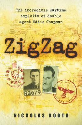 Zig Zag: The Incredible Wartime Exploits Of Double Agent Eddie Chapman