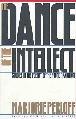The Dance of the Intellect: Studies in the Poetry of the Pound Tradition